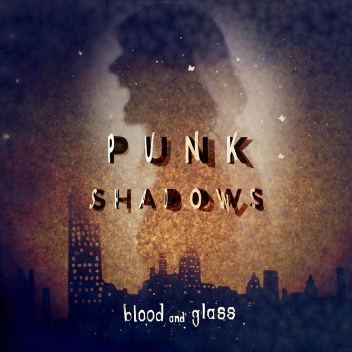 Blood And Glass - Punk Shadows