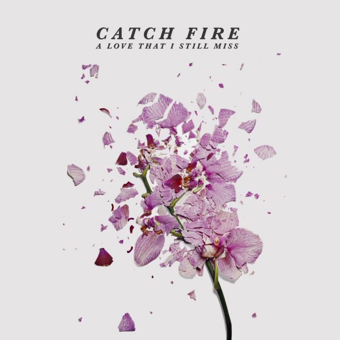Catch Fire - A Love That I Still Miss