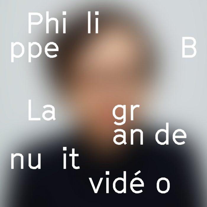 Philippe B - La Grande Nuit Vidéo