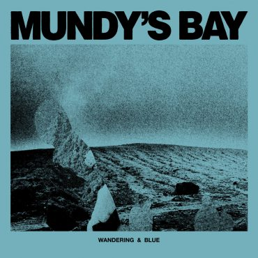 Mundy's Bay - Wandering & Blue
