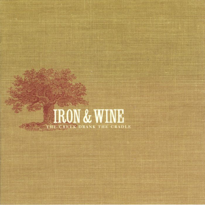Iron And Wine - The Creek Drank the Cradle