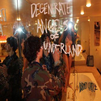Barney Cortez - Degenerate Angels of Underland