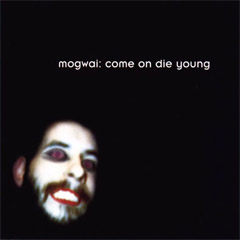 Mogwai - Come On Die Young (Bonus Material)