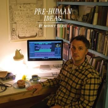 Mount Eerie - Pre-Human Ideas