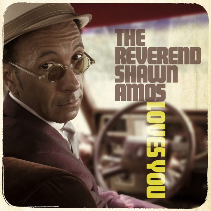 Reverend Shawn Amos - The Reverend Shawn Amos Loves You