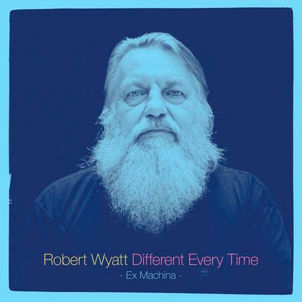 Robert Wyatt - Different Every Time: Ex Machina
